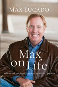 Max on Life, Max Lucado, Christian answers, tough questions, questions about God, answers from the Bible, biblical answers, answers and insights