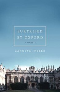 Surprised by Oxford, carolyn weber, kent weber, tdh, oxford, enland, memoir