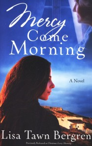 Mercy come morning, lisa tawn bergren, lisa t. bergren, New mexico fiction, taos fiction, new mexico novel, taos novel, letting go, alzheimers story, christian romance